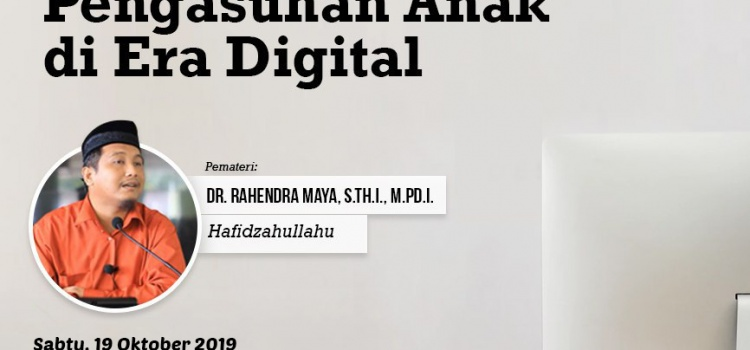 Kajian Rutin: Pola Pengasuhan Anak di Era Digital, 19 Oktober 2019